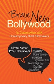 Brave New Bollywood - In Conversation with Contemporary Hindi Filmmakers ebook by Nirmal Kumar,Preeti Chaturvedi