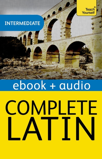 Complete Latin Beginner to Intermediate Course - Enhanced Edition ebook by Gavin Betts
