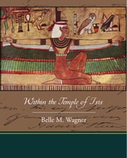 Within the Temple of Isis ebook by Wagner, Belle M.