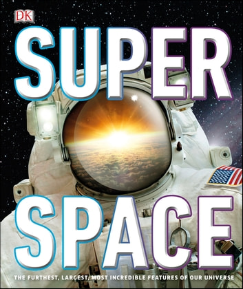 Super Space - The furthest, largest, most incredible features of our universe ebook by DK