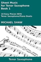 Sheet Music for Tenor Saxophone: Book 1 ebook by Michael Shaw