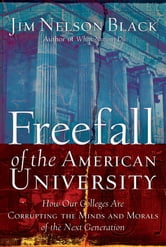 Freefall of the American University - How Our Colleges Are Corrupting the Minds and Morals of the Next Generation ebook by Jim Nelson Black