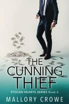 The Cunning Thief - The Stolen Hearts, #6 ebook by Mallory Crowe