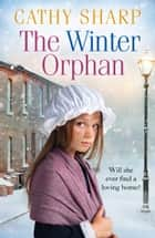 The Winter Orphan (The Children of the Workhouse, Book 3) ebook by Cathy Sharp