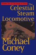 The Celestial Steam Locomotive ebook by Michael Coney