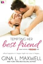 Tempting Her Best Friend ebook by Gina L. Maxwell