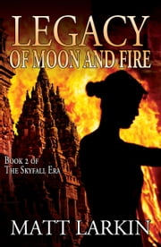 Legacy of Moon and Fire ebook by Matt Larkin