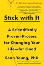 Stick with It - A Scientifically Proven Process for Changing Your Life-for Good ekitaplar by Sean D. Young