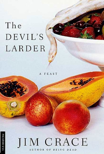 The Devil's Larder - A Feast eBook by Jim Crace
