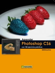 Aprender Photoshop CS6 con 100 ejercicios prácticos ebook by MEDIAactive