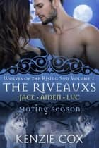 The Riveauxs: Wolves of the Rising Sun (Volume1) - Mating Season ebook by Kenzie Cox