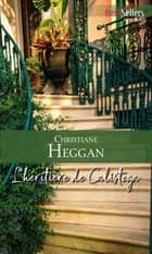 L'héritière de Calistoga ebook by Christiane Heggan