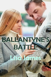 Ballantyne's Battle ebook by Lisa James