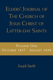 Elders' Journal of the Church of Latter Day Saints, vol. 1 (October 1837-August 1838) ebook by Smith, Joseph