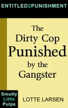 The Dirty Cop Punished by the Gangster ebook by Lotte Larsen