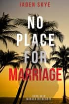 No Place for Marriage (Murder in the Keys—Book #4) ebook by Jaden Skye