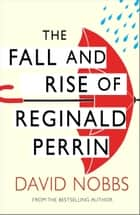 The Fall And Rise Of Reginald Perrin - (Reginald Perrin) ebook by David Nobbs