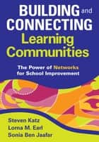 Building and Connecting Learning Communities - The Power of Networks for School Improvement ebook by Steven Katz, Lorna M. Earl, Sonia Ben Jaafar