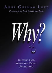 Why? - Trusting God When You Don't Understand ebook by Anne Graham Lotz