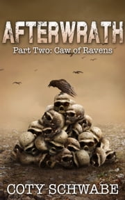 Afterwrath: Part Two - Caw of Ravens ebook by Coty Schwabe