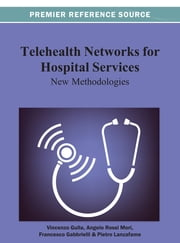 Telehealth Networks for Hospital Services - New Methodologies ebook by Vincenzo Gulla,Angelo Rossi Mori,Francesco Gabbrielli,Pietro Lanzafame