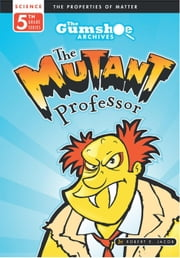 The Gumshoe Archives, The Mutant Professor - The Gumshoe Archives - 5th Grade Reading Series, #3 ebook by Robert E. Jacob