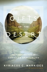 Gifts of the Desert - The Forgotten Path of Christian Spirituality ebook by Kyriacos C. Markides