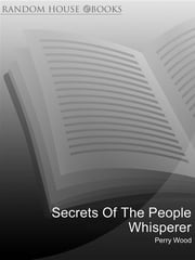 Secrets Of The People Whisperer - Using the art of communication to enhance your own life, and the lives of others ebook by Perry Wood