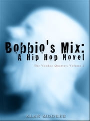 Bobbio's Mix: A Hip Hop Novel ebook by Alan Moorer