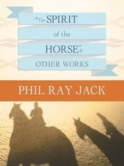 """The Spirit OF THE Horse"" and Other Works ebook by Phil Ray Jack"