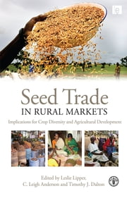 Seed Trade in Rural Markets - Implications for Crop Diversity and Agricultural Development ebook by Leigh Anderson,Timothy J. Dalton,Leslie Lipper