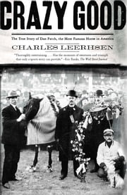 Crazy Good - The True Story of Dan Patch, the Most Famous Horse in America ebook by Charles Leerhsen