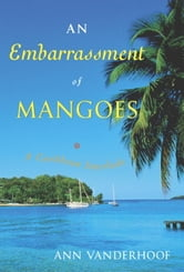 An Embarrassment of Mangoes - A Caribbean Interlude ebook by Ann Vanderhoof