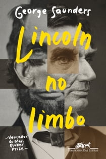 Lincoln no limbo - Um romance ebook by George Saunders, Jorio Dauster