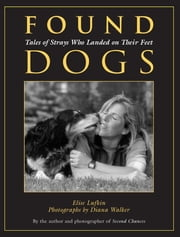 Found Dogs - Tales of Strays Who Landed on Their Feet ebook by Elise Lufkin