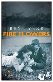 Fire Flowers ebook by Ben Byrne