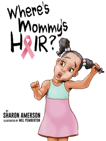 "WHERE'S MOMMY'S HAIR? - ""IT'S HOW WE FIGHT THAT COUNTS!"" ebook by SHARON AMERSON"