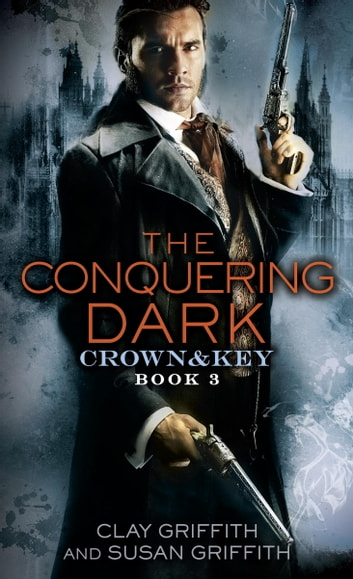 The Conquering Dark: Crown & Key ebook by Clay Griffith,Susan Griffith