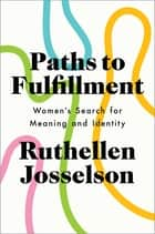 Paths to Fulfillment - Women's Search for Meaning and Identity ebook by Ruthellen Josselson