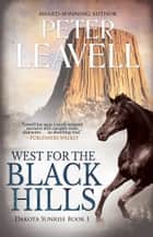 West for the Black Hills ebook by Peter Leavell