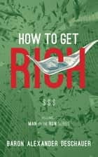 Man on the Run II - How to Get Rich ebook by Baron Alexander Deschauer