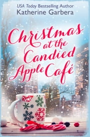 Christmas at the Candied Apple Café ebook by Katherine Garbera
