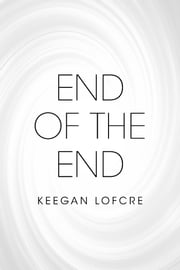End of the End ebook by Keegan Lofcre