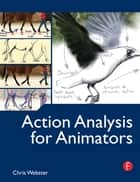 Action Analysis for Animators ebook by Chris Webster