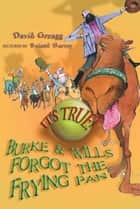It's True! Burke and Wills forgot the frying pan (12) ebook by David Greagg, Roland Harvey