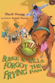 It's True! Burke and Wills forgot the frying pan (12) ebook by David Greagg,Roland Harvey