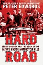 Hard Road - Bernie Guindon and the Reign of the Satan's Choice Motorcycle Club ebook by