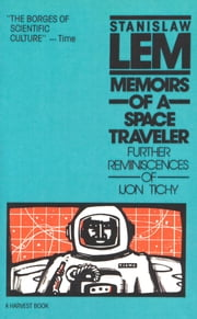Memoirs of a Space Traveler - Further Reminiscences of Ijon Tichy ebook by Stanislaw Lem