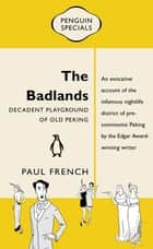 Badlands: Penguin Special - Decadent Playground of old Peking ebook by Paul French