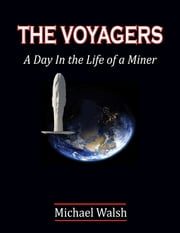 The Voyagers: A Day In the Life of a Miner ebook by Michael Walsh